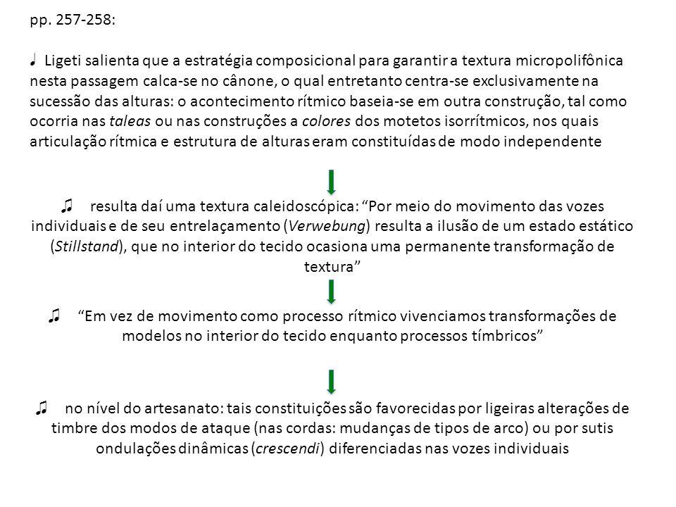 pp. 257-258: Ligeti salienta que a estratégia composicional para garantir a textura micropolifônica nesta passagem calca-se no cânone, o qual entretan