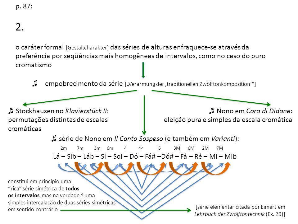 na verticalização de tais relações cromáticas, os intervalos abrem mão de suas funções em prol de uma homogeneização da textura harmônica [Strukturbildend sind nicht mehr Intervalle, da diese ihre Funktion aufgegeben haben] 3.