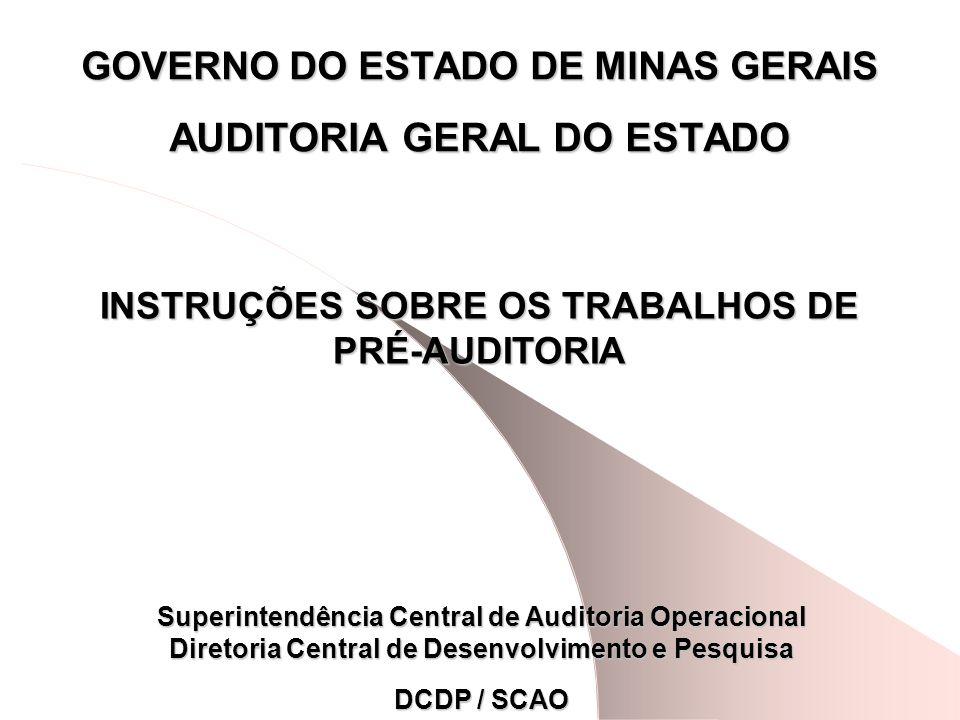 GOVERNO DO ESTADO DE MINAS GERAIS AUDITORIA GERAL DO ESTADO INSTRUÇÕES SOBRE OS TRABALHOS DE PRÉ-AUDITORIA Superintendência Central de Auditoria Opera