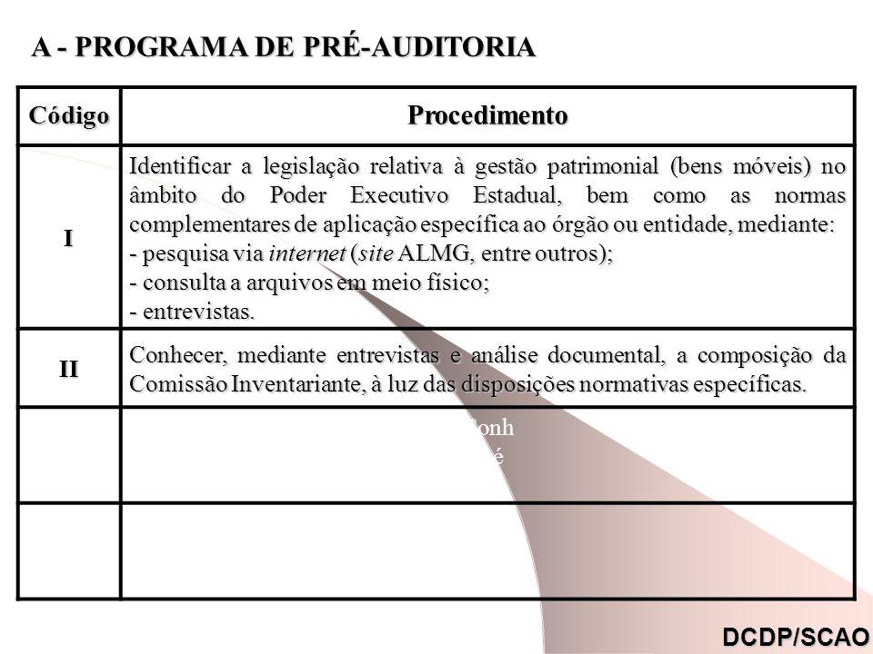 A - PROGRAMA DE PRÉ-AUDITORIA CódigoProcedimento I Identificar a legislação relativa à gestão patrimonial (bens móveis) no âmbito do Poder Executivo E