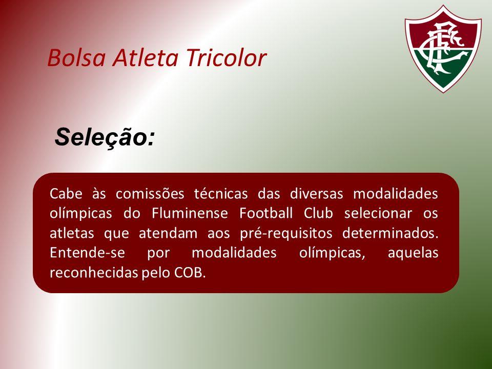 Bolsa Atleta Tricolor Cabe às comissões técnicas das diversas modalidades olímpicas do Fluminense Football Club selecionar os atletas que atendam aos