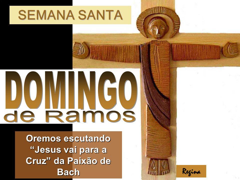 SEMANA SANTA Regina Oremos escutando Jesus vai para a Cruz da Paixão de Bach