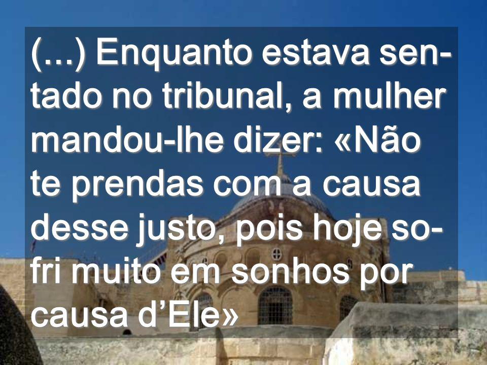 ...Desculpamo-nos? Lugar do palácio de Pilatos Perante as falsas acusações o SILÊNCIO fala