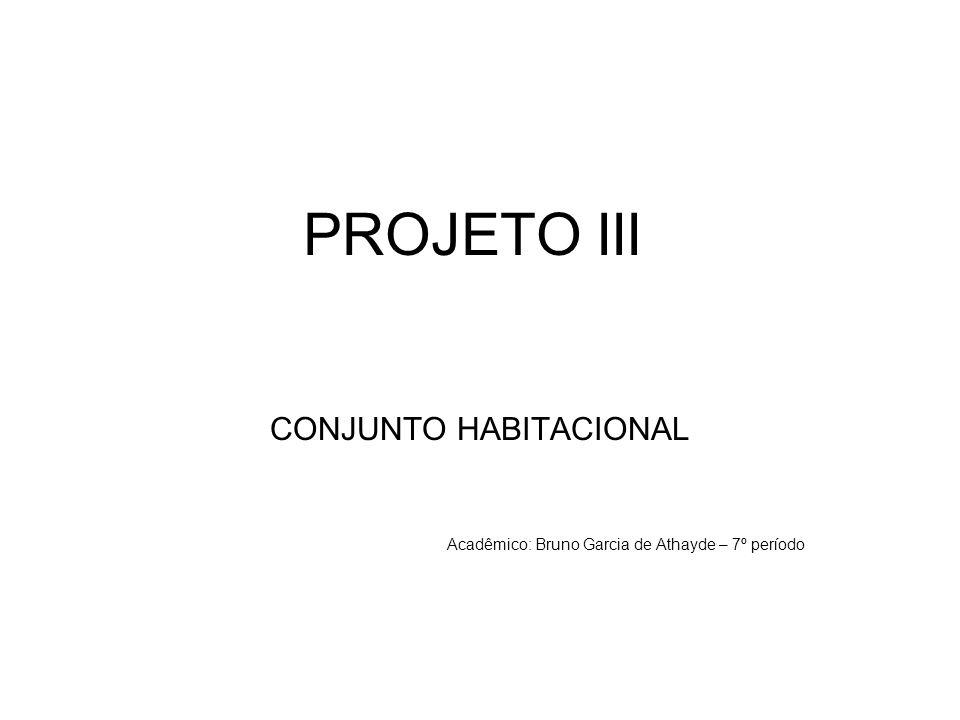 PROJETO III CONJUNTO HABITACIONAL Acadêmico: Bruno Garcia de Athayde – 7º período