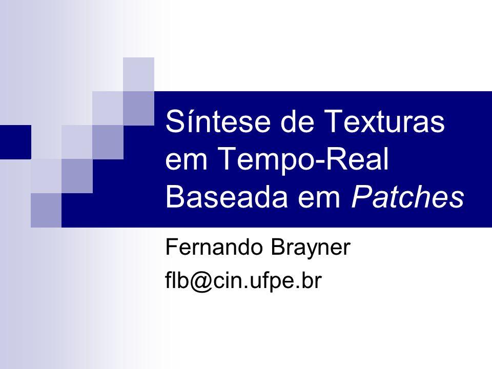Roteiro Motivação/Problema Síntese de Textura baseada em Patches Visão Geral do Algoritmo Próximos passos...
