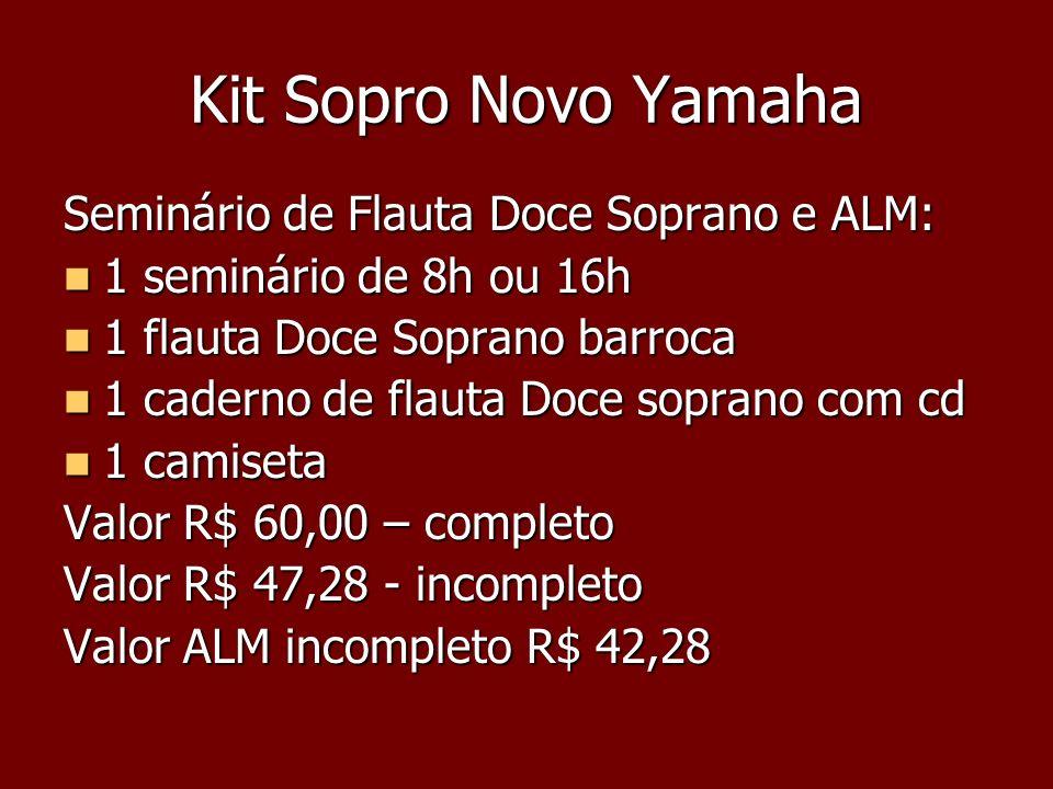 Kit Sopro Novo Yamaha Seminário de Flauta Doce Soprano e ALM: 1 seminário de 8h ou 16h 1 seminário de 8h ou 16h 1 flauta Doce Soprano barroca 1 flauta