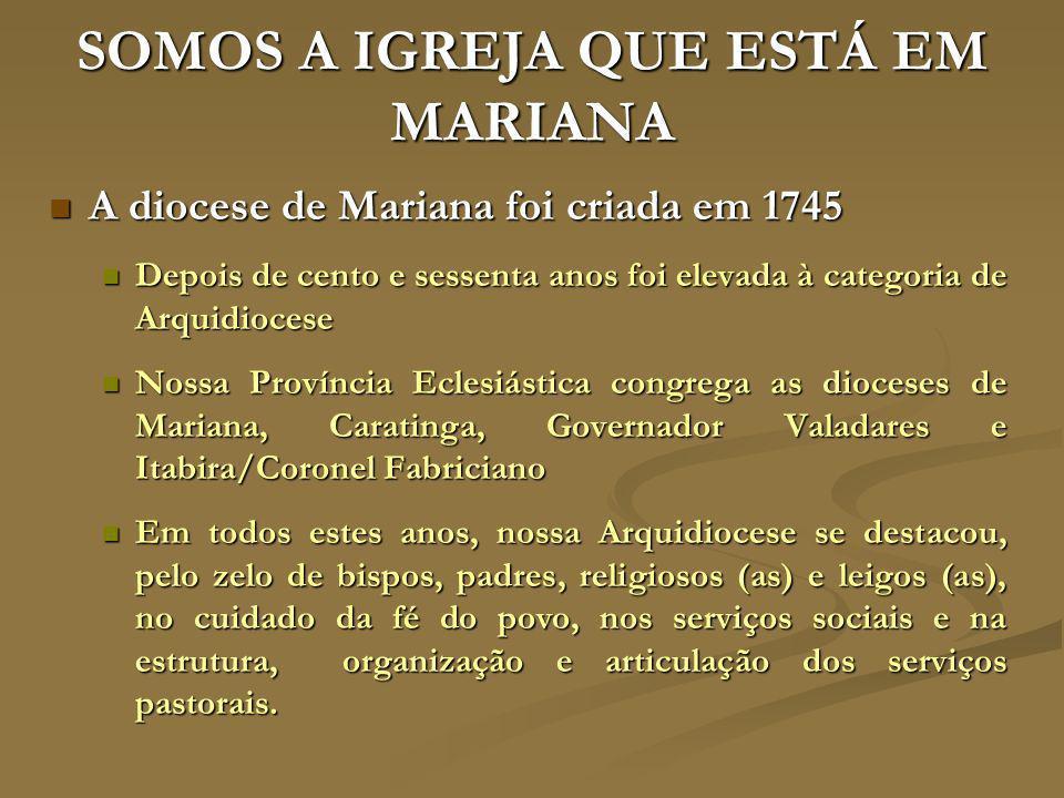 SOMOS A IGREJA QUE ESTÁ EM MARIANA A diocese de Mariana foi criada em 1745 A diocese de Mariana foi criada em 1745 Depois de cento e sessenta anos foi