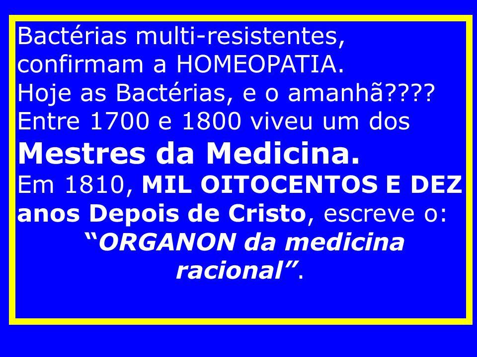 Bactérias multi-resistentes, confirmam a HOMEOPATIA.