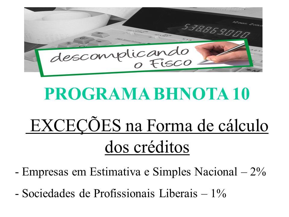 PROGRAMA BHNOTA 10 EXCEÇÕES na Forma de cálculo dos créditos - Empresas em Estimativa e Simples Nacional – 2% - Sociedades de Profissionais Liberais – 1% ESCOMPLICANDO O FISCO
