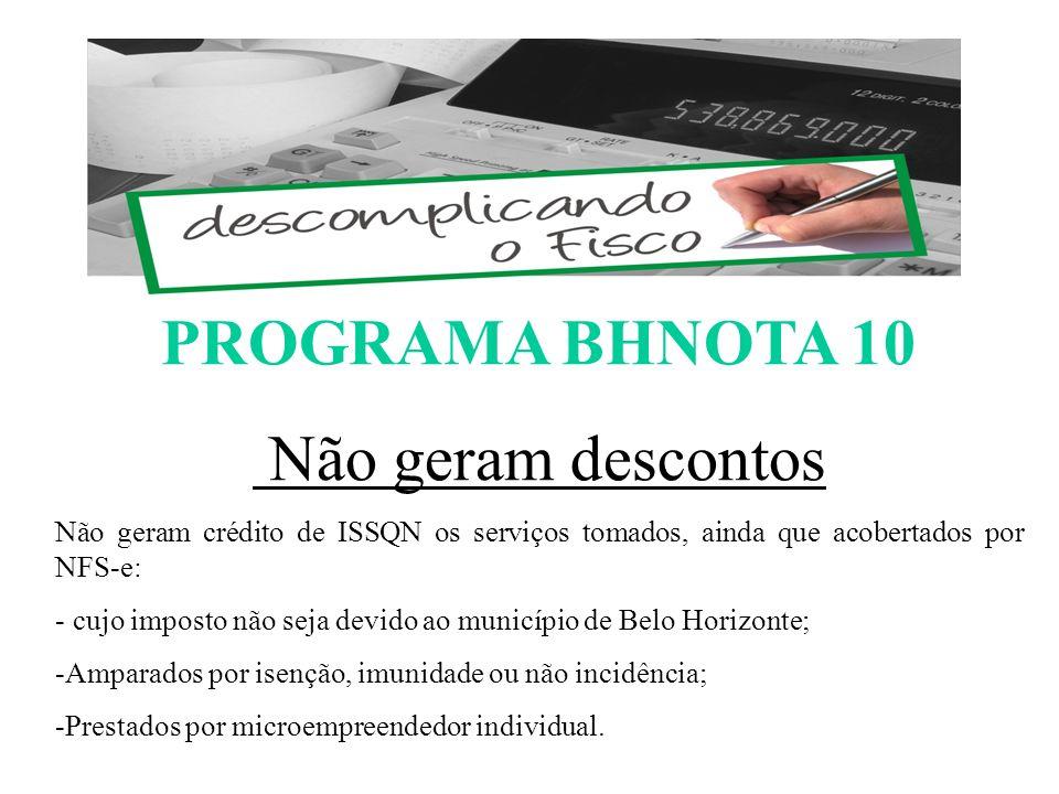 PROGRAMA BHNOTA 10 Não geram descontos Não geram crédito de ISSQN os serviços tomados, ainda que acobertados por NFS-e: - cujo imposto não seja devido ao município de Belo Horizonte; -Amparados por isenção, imunidade ou não incidência; -Prestados por microempreendedor individual.
