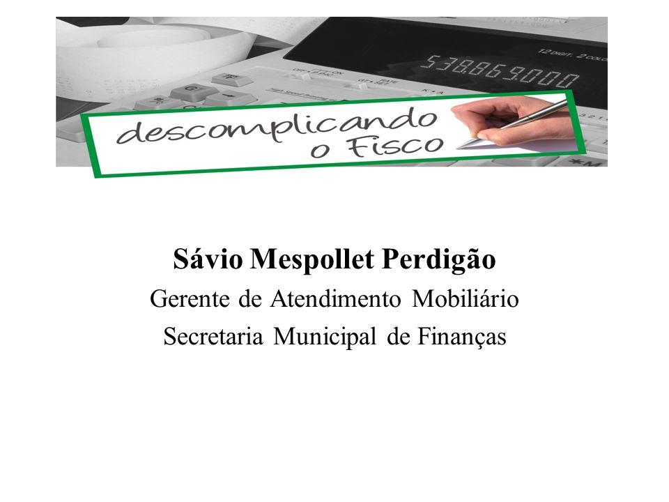 Sávio Mespollet Perdigão Gerente de Atendimento Mobiliário Secretaria Municipal de Finanças