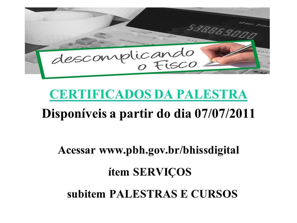CERTIFICADOS DA PALESTRA Disponíveis a partir do dia 07/07/2011 Acessar www.pbh.gov.br/bhissdigital ítem SERVIÇOS subitem PALESTRAS E CURSOS