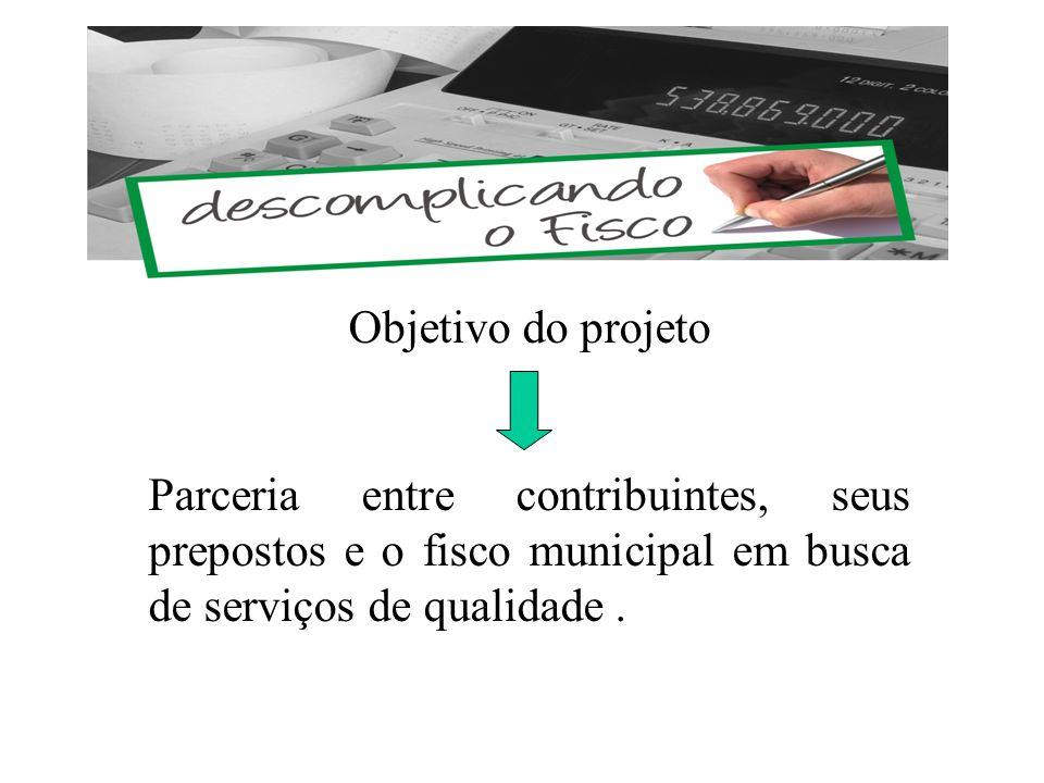 Objetivo do projeto Parceria entre contribuintes, seus prepostos e o fisco municipal em busca de serviços de qualidade.
