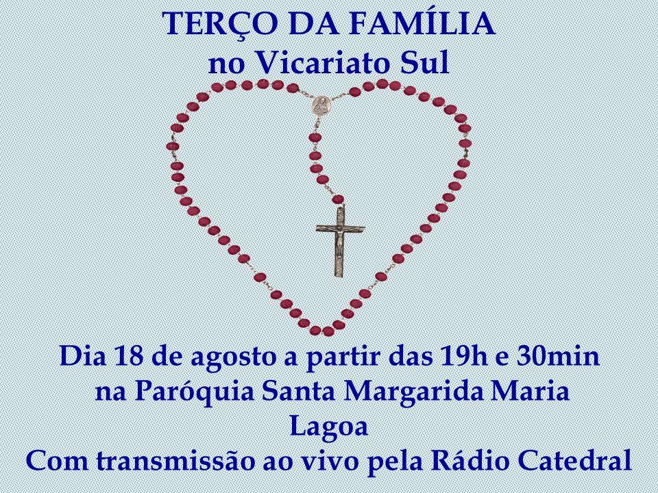 TERÇO DA FAMÍLIA no Vicariato Jacarepaguá Dia 17 de agosto a partir das 19h e 30min na Igreja Santa Rosa de Lima Av. Jornalista Ricardo Marinho, 301 –