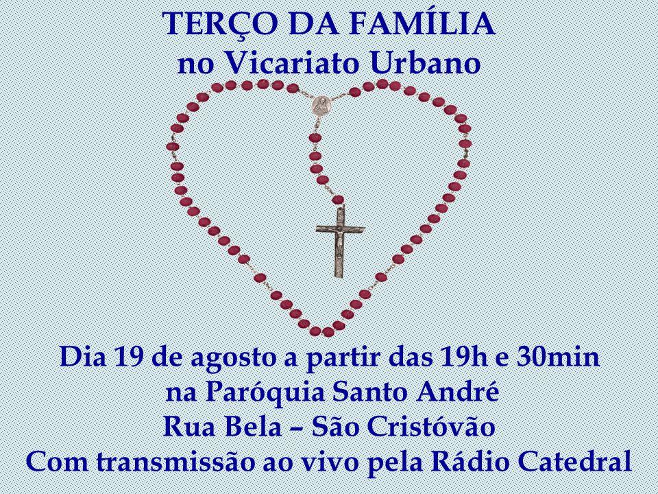 TERÇO DA FAMÍLIA no Vicariato Sul Dia 18 de agosto a partir das 19h e 30min na Paróquia Santa Margarida Maria Lagoa Com transmissão ao vivo pela Rádio