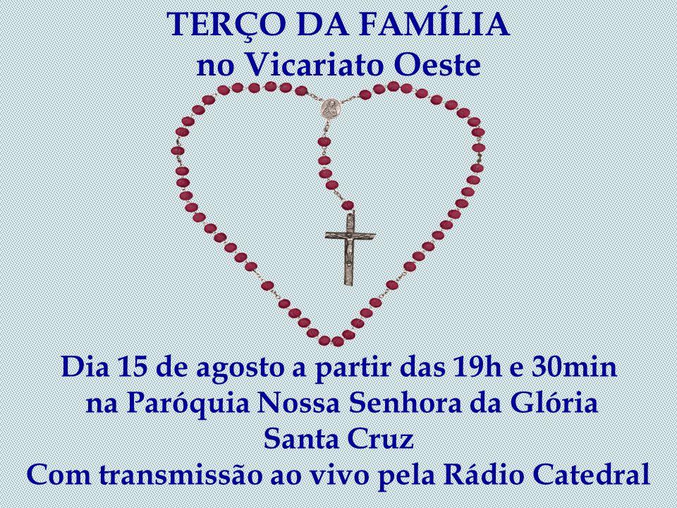 TERÇO DA FAMÍLIA no Vicariato Oeste Dia 15 de agosto a partir das 19h e 30min na Paróquia Nossa Senhora da Glória Santa Cruz Com transmissão ao vivo pela Rádio Catedral