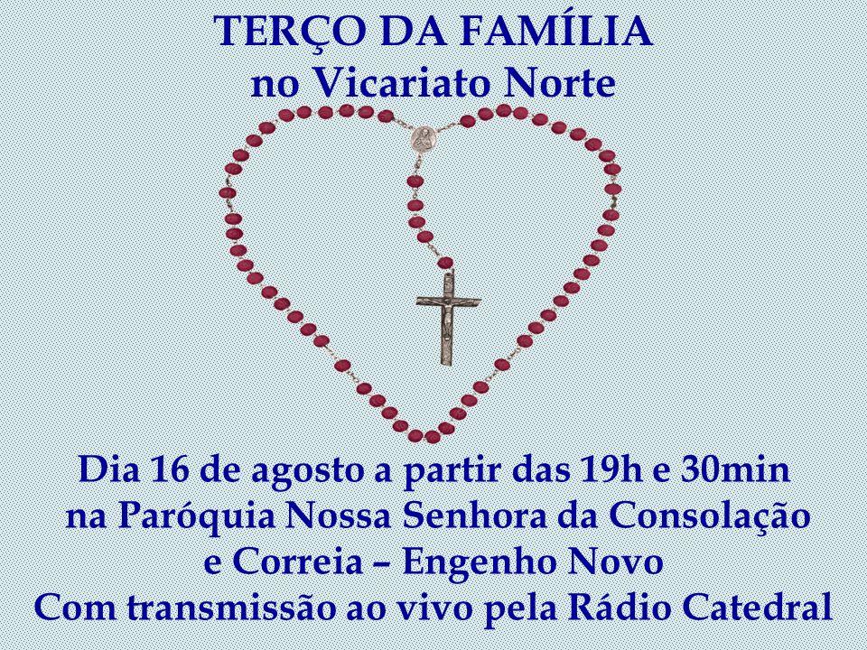TERÇO DA FAMÍLIA no Vicariato Oeste Dia 15 de agosto a partir das 19h e 30min na Paróquia Nossa Senhora da Glória Santa Cruz Com transmissão ao vivo p