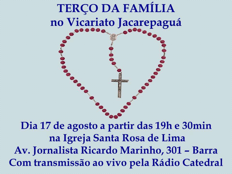TERÇO DA FAMÍLIA no Vicariato Jacarepaguá Dia 17 de agosto a partir das 19h e 30min na Igreja Santa Rosa de Lima Av.