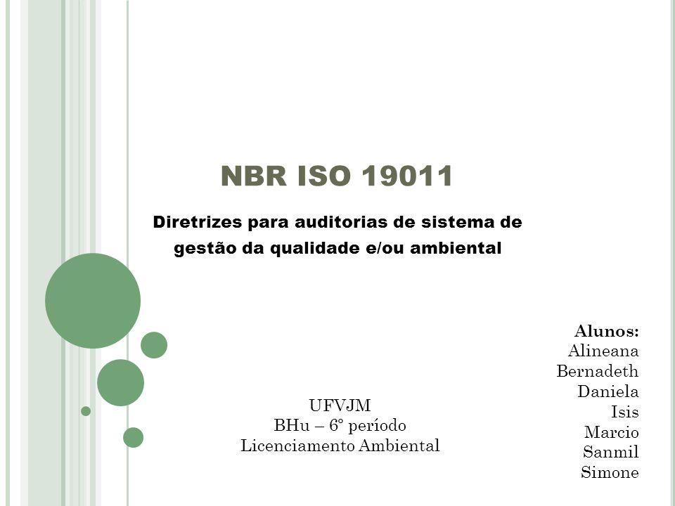 NBR ISO 19011 Diretrizes para auditorias de sistema de gestão da qualidade e/ou ambiental Alunos: Alineana Bernadeth Daniela Isis Marcio Sanmil Simone