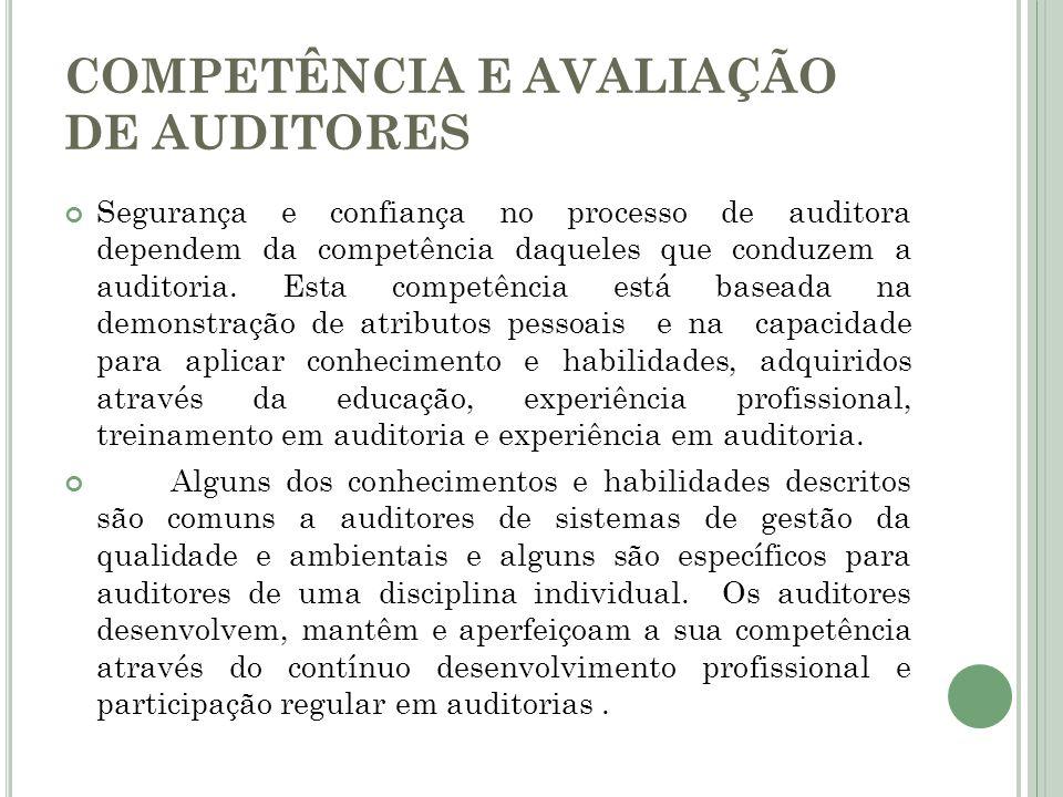 COMPETÊNCIA E AVALIAÇÃO DE AUDITORES Segurança e confiança no processo de auditora dependem da competência daqueles que conduzem a auditoria. Esta com