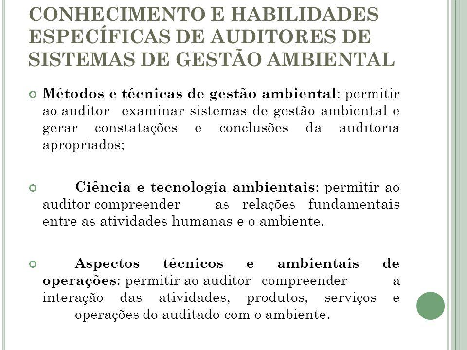 CONHECIMENTO E HABILIDADES ESPECÍFICAS DE AUDITORES DE SISTEMAS DE GESTÃO AMBIENTAL Métodos e técnicas de gestão ambiental : permitir ao auditor exami