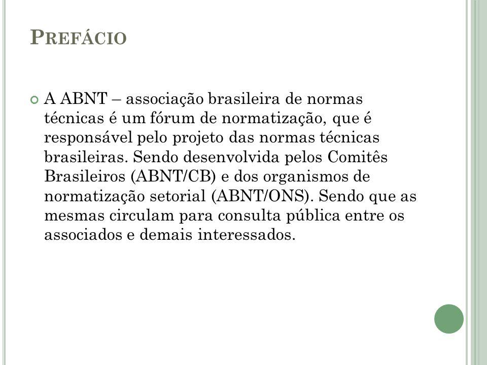 P REFÁCIO A ABNT – associação brasileira de normas técnicas é um fórum de normatização, que é responsável pelo projeto das normas técnicas brasileiras