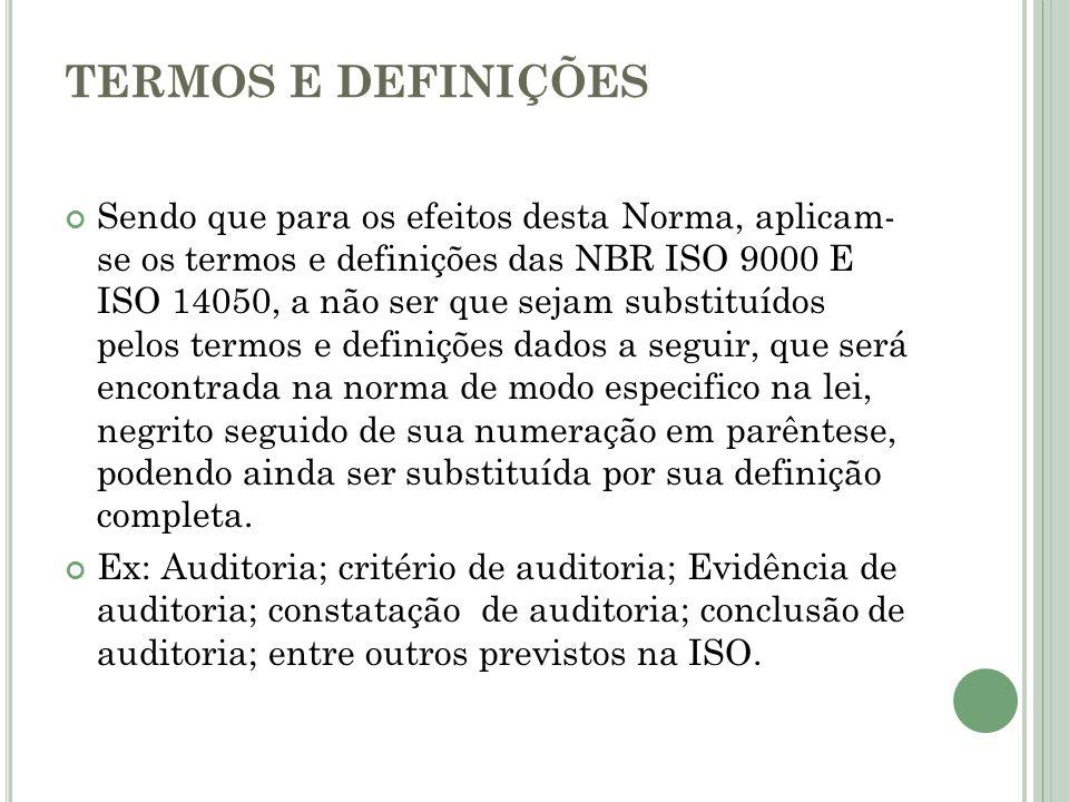TERMOS E DEFINIÇÕES Sendo que para os efeitos desta Norma, aplicam- se os termos e definições das NBR ISO 9000 E ISO 14050, a não ser que sejam substi