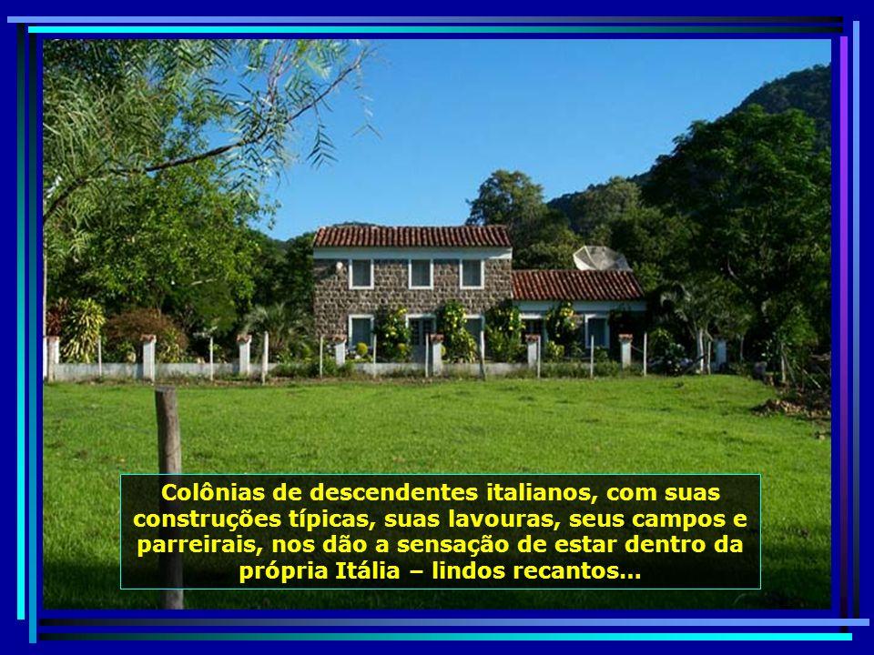 Agora prepare seu coração, vamos para um recanto do paraíso, um pedaço da Itália dentro do Brasil.Venga per questo paradiso. Venga a sapere un pezzo d