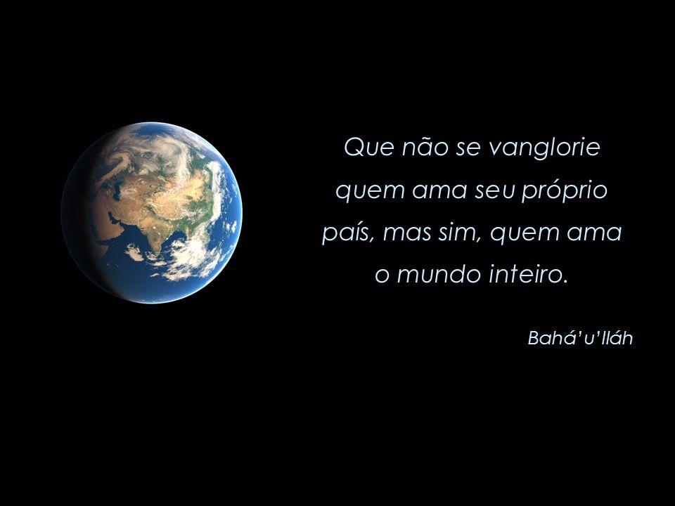 Bem-aventurado e feliz é aquele que se levanta para promover os melhores interesses dos povos e raças da Terra. Baháulláh