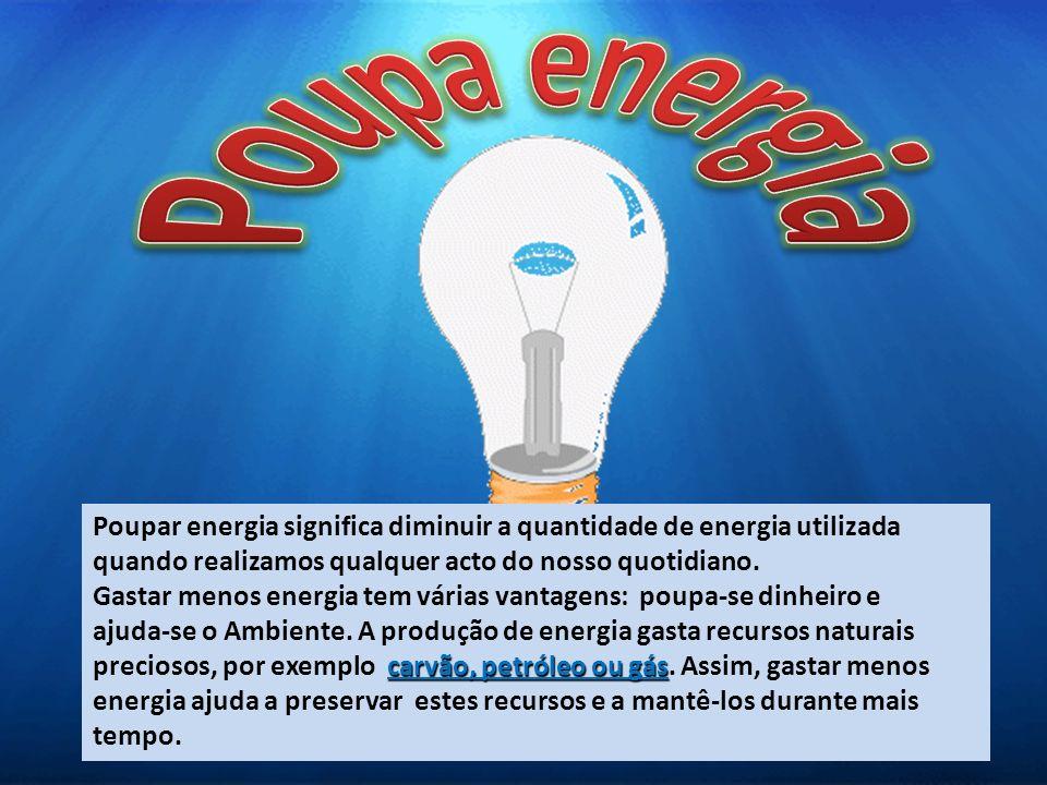 Poupar energia significa diminuir a quantidade de energia utilizada quando realizamos qualquer acto do nosso quotidiano. Gastar menos energia tem vári