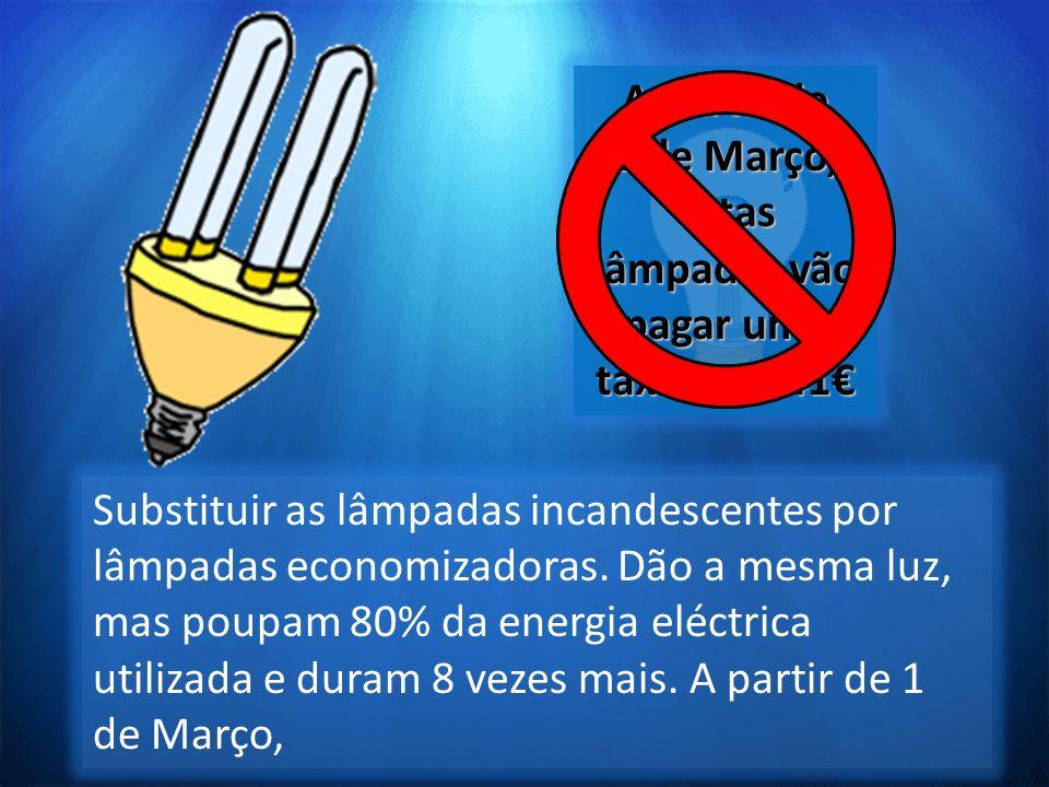 Substituir as lâmpadas incandescentes por lâmpadas economizadoras. Dão a mesma luz, mas poupam 80% da energia eléctrica utilizada e duram 8 vezes mais