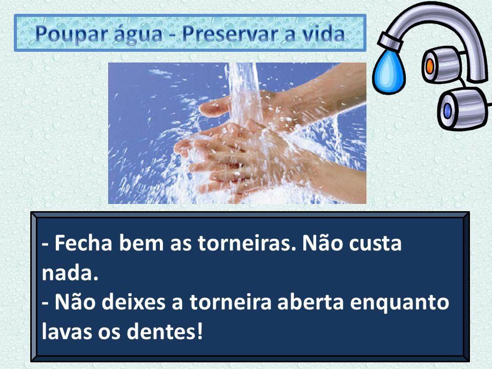 - Reduz a água de cada descarga de autoclismo.