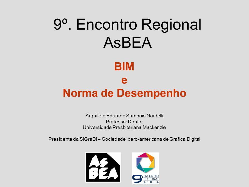 9º. Encontro Regional AsBEA BIM e Norma de Desempenho Arquiteto Eduardo Sampaio Nardelli Professor Doutor Universidade Presbiteriana Mackenzie Preside