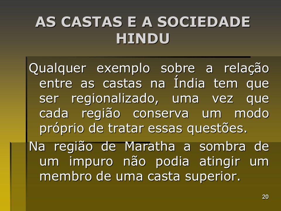 20 AS CASTAS E A SOCIEDADE HINDU Qualquer exemplo sobre a relação entre as castas na Índia tem que ser regionalizado, uma vez que cada região conserva