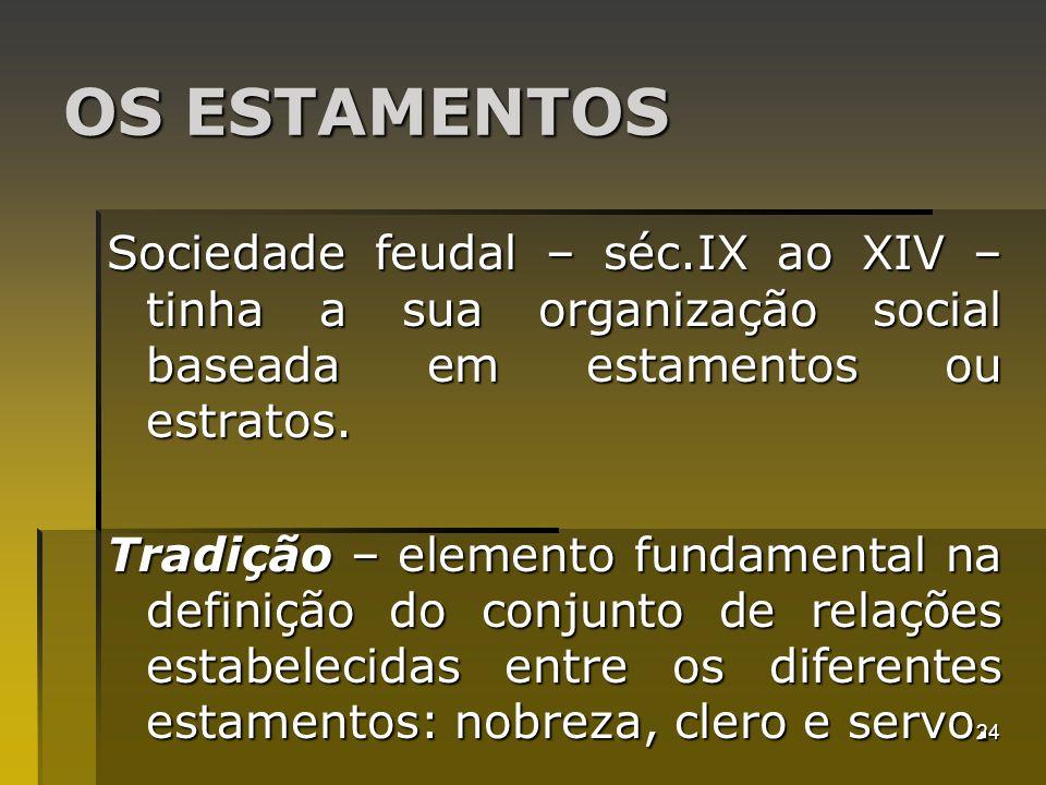 24 OS ESTAMENTOS Sociedade feudal – séc.IX ao XIV – tinha a sua organização social baseada em estamentos ou estratos. Tradição – elemento fundamental