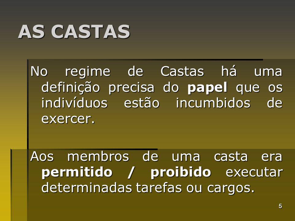 5 AS CASTAS No regime de Castas há uma definição precisa do papel que os indivíduos estão incumbidos de exercer. Aos membros de uma casta era permitid