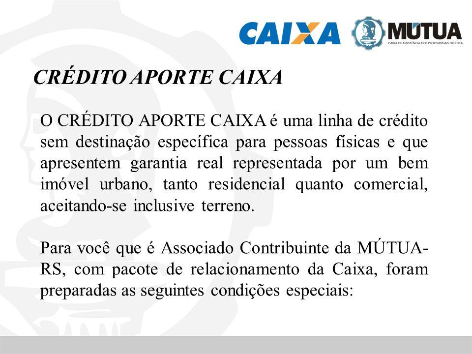 CRÉDITO APORTE CAIXA O CRÉDITO APORTE CAIXA é uma linha de crédito sem destinação específica para pessoas físicas e que apresentem garantia real repre