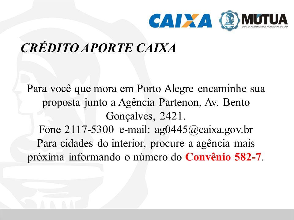CRÉDITO APORTE CAIXA Para você que mora em Porto Alegre encaminhe sua proposta junto a Agência Partenon, Av. Bento Gonçalves, 2421. Fone 2117-5300 e-m