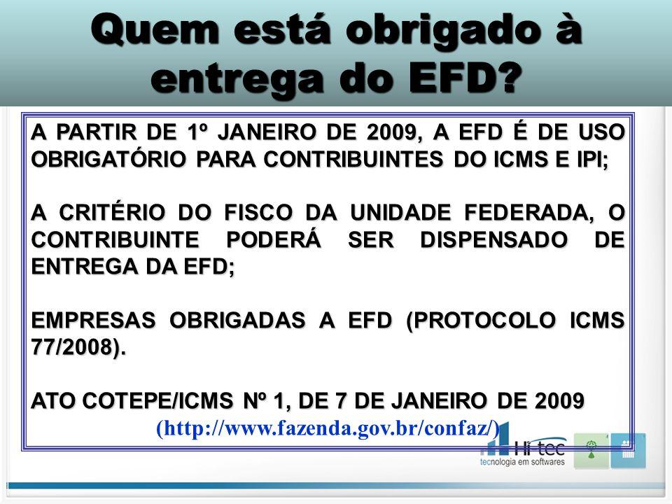 A PARTIR DE 1º JANEIRO DE 2009, A EFD É DE USO OBRIGATÓRIO PARA CONTRIBUINTES DO ICMS E IPI; A CRITÉRIO DO FISCO DA UNIDADE FEDERADA, O CONTRIBUINTE P