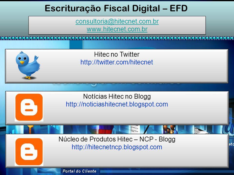 Escrituração Fiscal Digital – EFD consultoria@hitecnet.com.br www.hitecnet.com.br consultoria@hitecnet.com.br www.hitecnet.com.br Hitec no Twitter htt