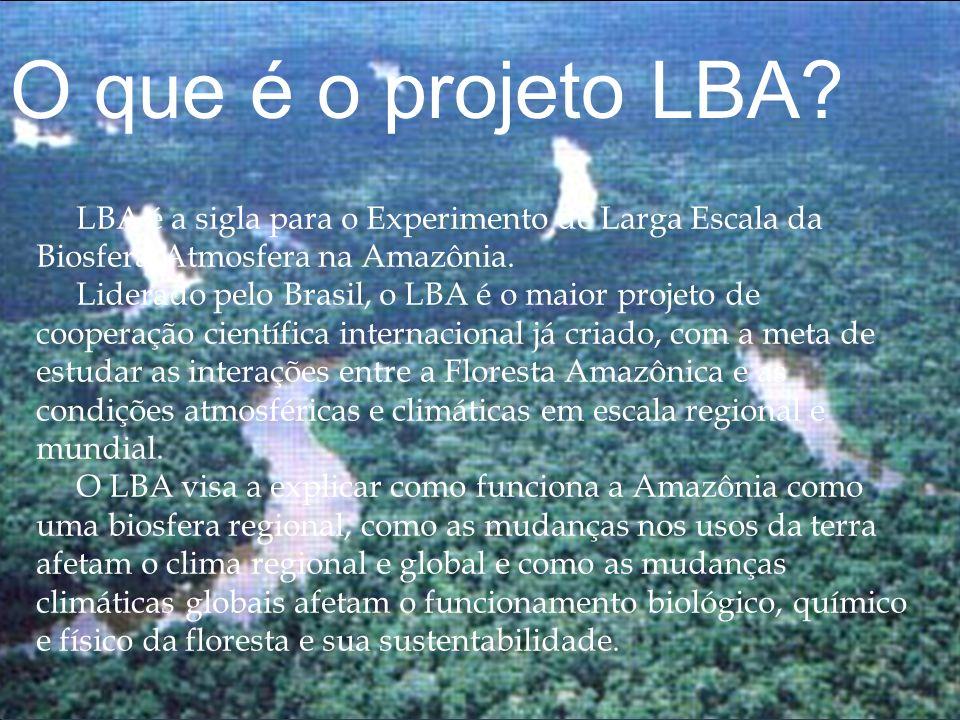 O que é o projeto LBA? LBA é a sigla para o Experimento de Larga Escala da Biosfera-Atmosfera na Amazônia. Liderado pelo Brasil, o LBA é o maior proje