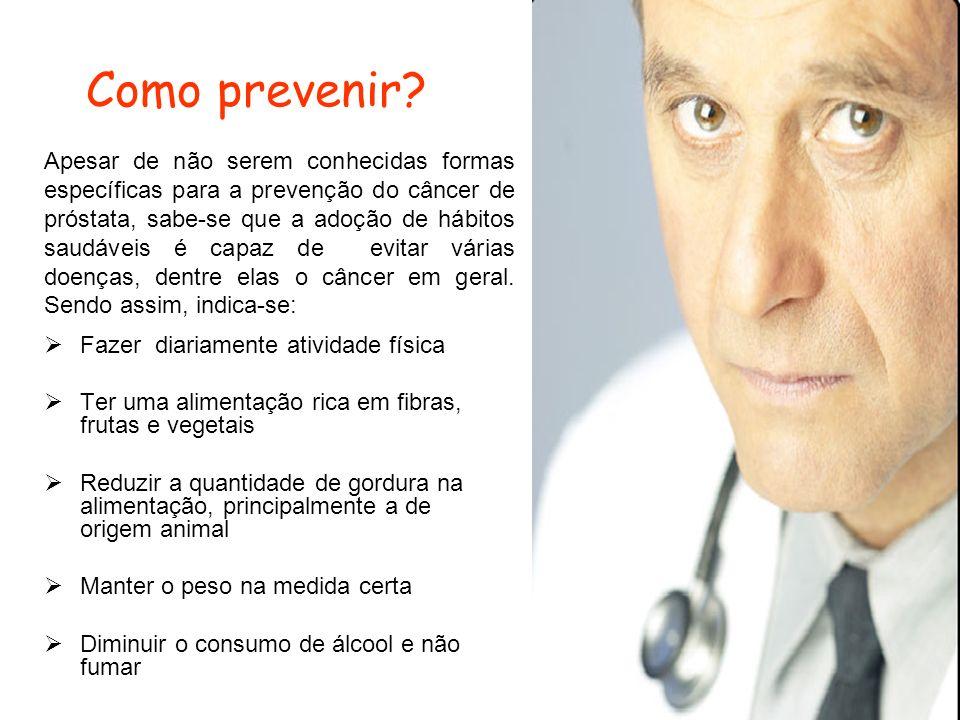 Como prevenir? Fazer diariamente atividade física Ter uma alimentação rica em fibras, frutas e vegetais Reduzir a quantidade de gordura na alimentação