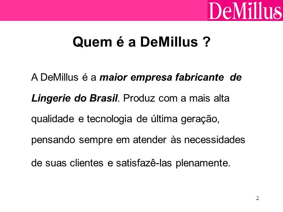 2 Quem é a DeMillus ? A DeMillus é a maior empresa fabricante de Lingerie do Brasil. Produz com a mais alta qualidade e tecnologia de última geração,
