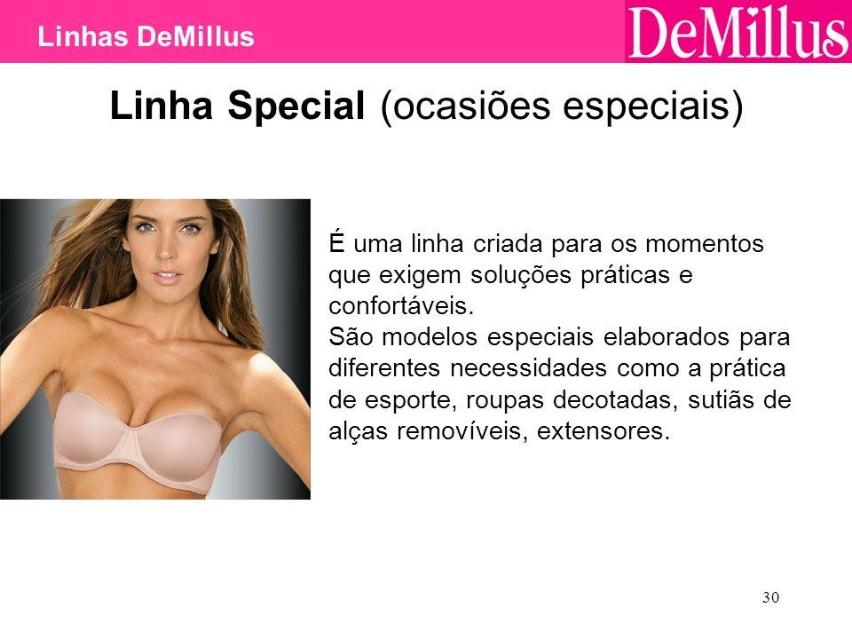 30 Linha Special (ocasiões especiais) É uma linha criada para os momentos que exigem soluções práticas e confortáveis. São modelos especiais elaborado