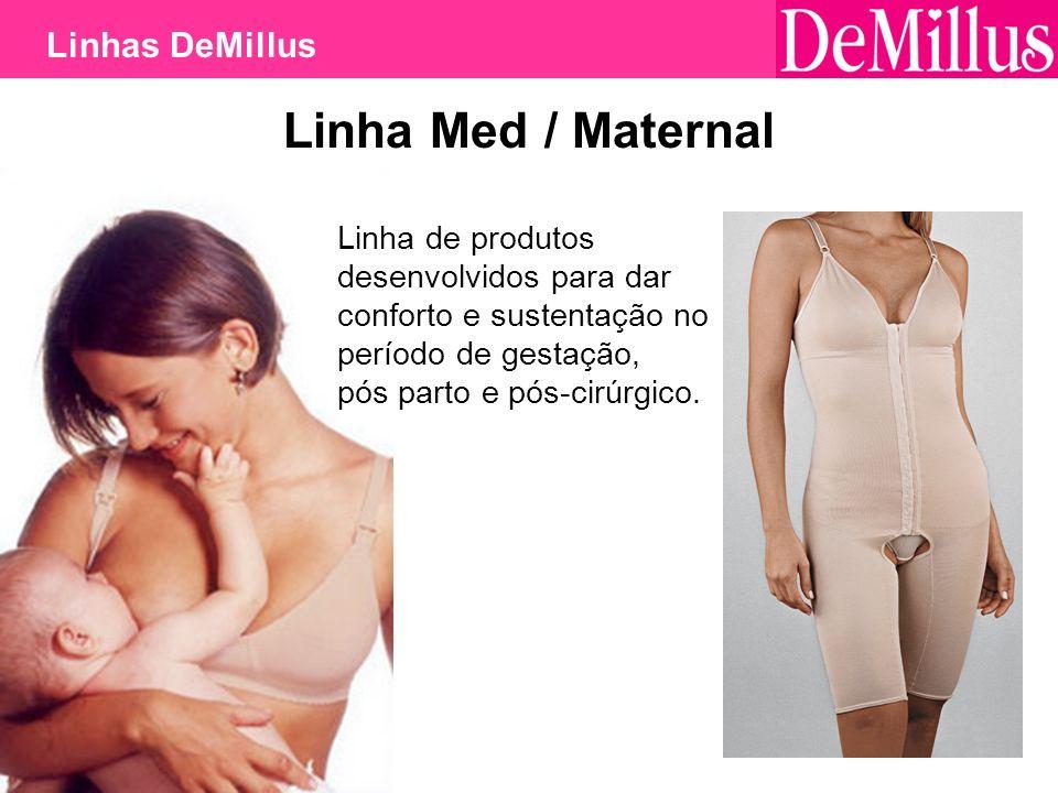 31 Linha Med / Maternal Linhas DeMillus Linha de produtos desenvolvidos para dar conforto e sustentação no período de gestação, pós parto e pós-cirúrg