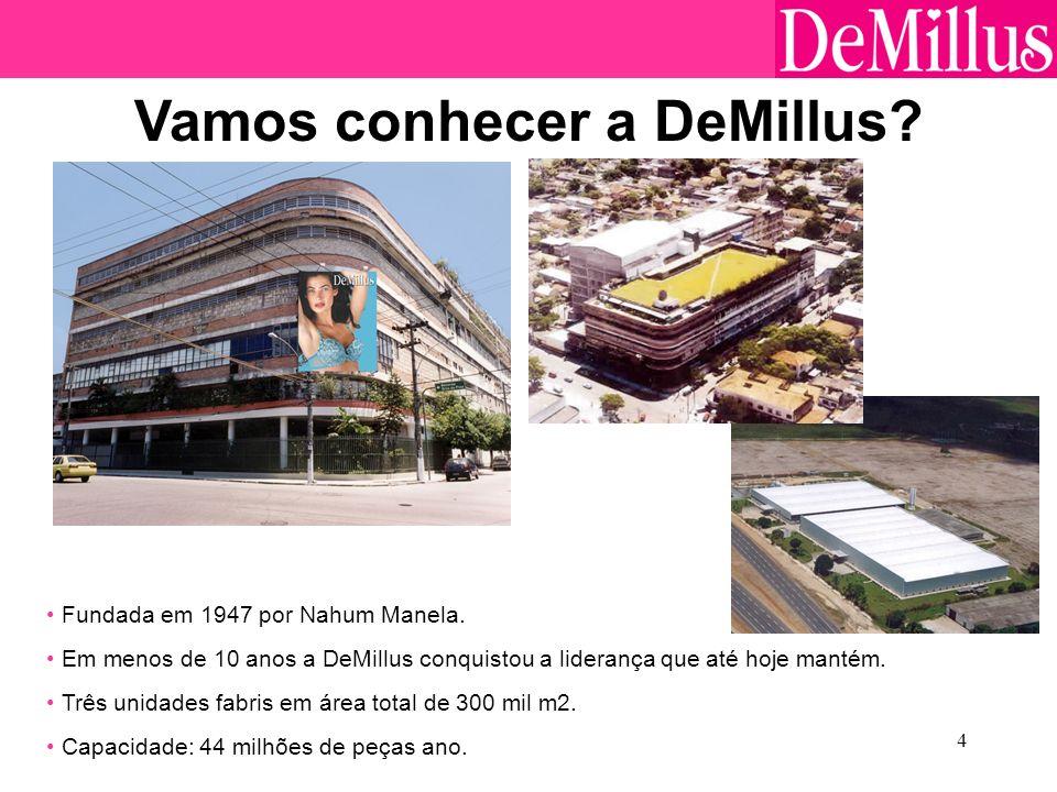4 Vamos conhecer a DeMillus? Fundada em 1947 por Nahum Manela. Em menos de 10 anos a DeMillus conquistou a liderança que até hoje mantém. Capacidade: