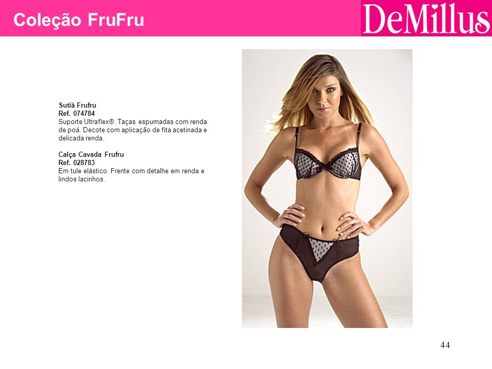 44 Coleção FruFru Sutiã Frufru Ref. 074784 Suporte Ultraflex®. Taças espumadas com renda de poá. Decote com aplicação de fita acetinada e delicada ren