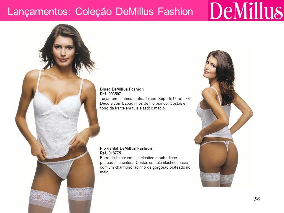 56 Lançamentos: Coleção DeMillus Fashion Blusa DeMillus Fashion Ref. 093507 Taças em espuma moldada com Suporte Ultraflex®. Decote com babadinhos de f