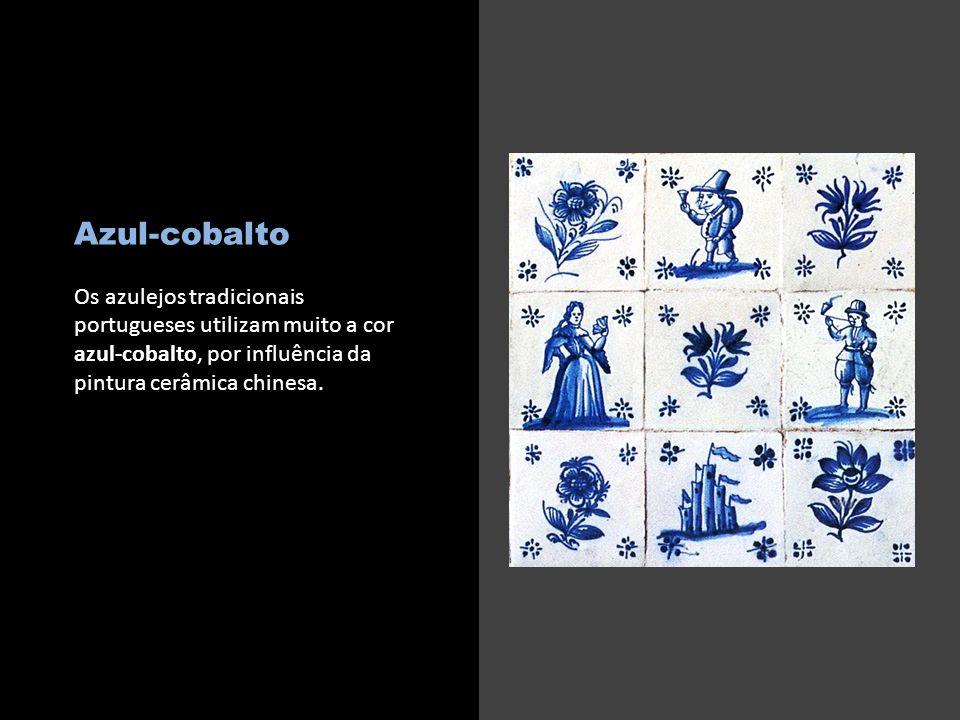 Azul-cobalto Os azulejos tradicionais portugueses utilizam muito a cor azul-cobalto, por influência da pintura cerâmica chinesa. c