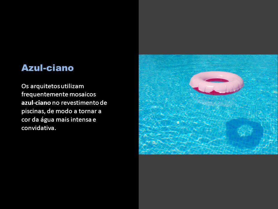 Azul-ciano Os arquitetos utilizam frequentemente mosaicos azul-ciano no revestimento de piscinas, de modo a tornar a cor da água mais intensa e convidativa.